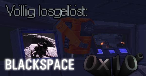 Völlig losgelöst: Blackspace und 0x10c