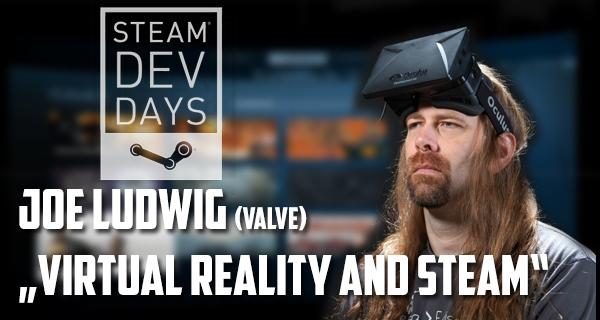 """Joe Ludwigs Vortrag über """"Virtual Reality and Steam"""" zusammengefasst! Neue Steamworks VR Api! [Teil 2/2]"""