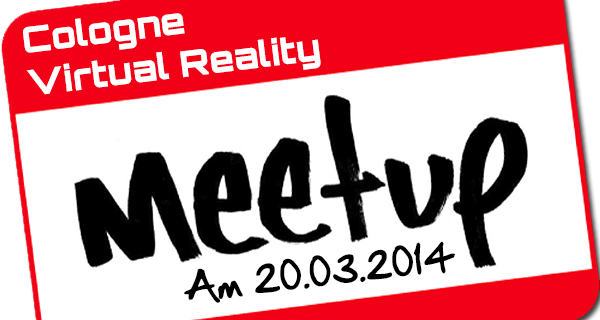 Cologne Virtual Reality Meetup am 20.03.2014!