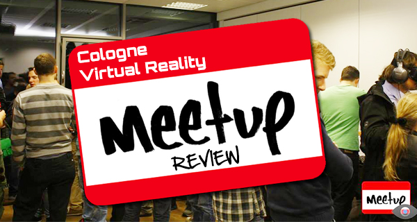 Virtual Reality Meetup Cologne Impressionen!