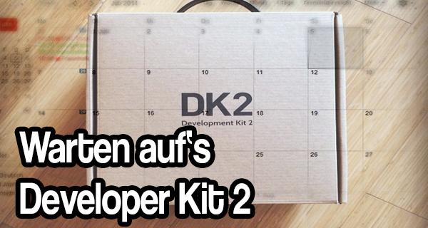3 Tipps um die Wartezeit auf das DK2 verkürzen