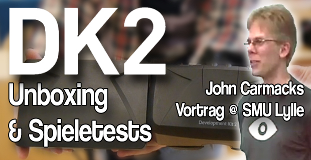 Developer Kit 2 – Hands On Video & Spieletest Blog – John Carmacks Vortrag in guter Quallität