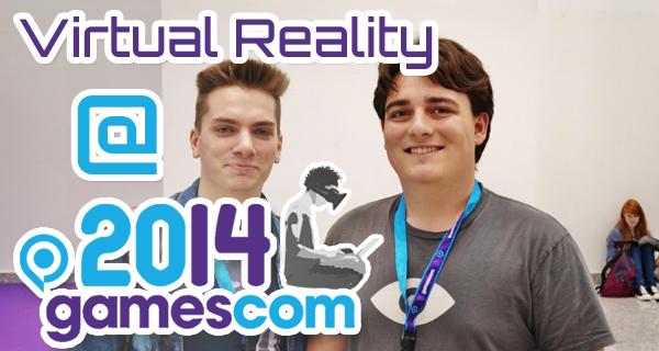 Gamescom 2014 – Ein Überblick aus der Sicht eines VR Fans