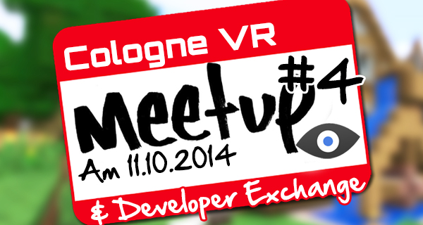 Cologne VR Meetup #4! Diesmal mit Developer Exchange ab 16Uhr!
