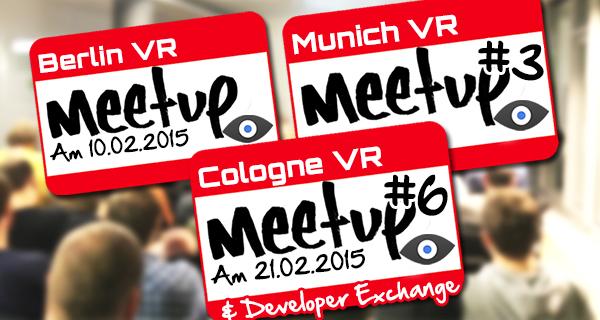 Cologne VR Meetup / Berlin VR Meetup / Munich VR Meetup !