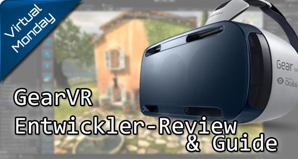 GearVR Review aus der Sicht eines Entwicklers & wichtige Einsteiger-Links für Entwickler