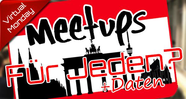 Meetups – Warum jeder mal dort gewesen sein sollte und wann sie wieder stattfinden! (Neu: Stuttgart)