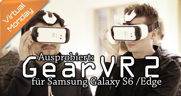 Test: Samsung Gear VR 2 mit Galaxy S6 / S6 Edge – was ist neu?