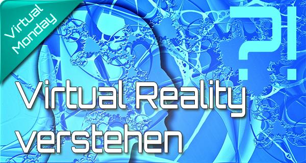 VR Verstehen: Wie erklärt man jemanden Virtual Reality?
